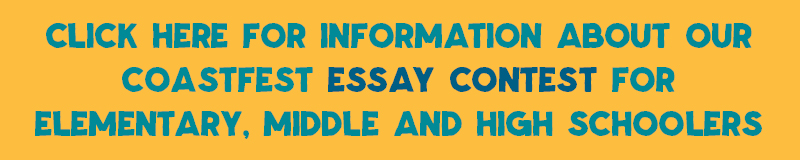 Click here for information on about our CoastFest essay contest for elementary, middle and high schoolers.